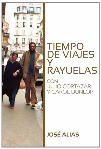 Tiempo de viajes y rayuelas: Con Julio Cortázar y Carol Dunlop (Spanish Edition)