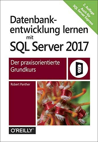Datenbankentwicklung lernen mit SQL Server 2017: Der praxisorientierte Grundkurs