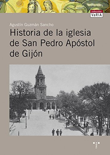 Descargar Libro Libro Historia de la iglesia de San Pedro Apóstol de Gijón (Trea Varia) de Agustín Guzmán Sancho