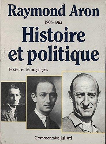 Raymond Aron. Histoire et politique. 1905-1983