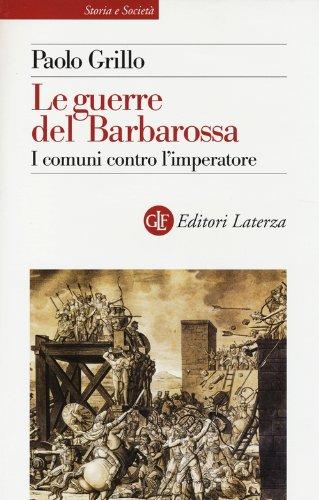 Le guerre del Barbarossa. I comuni contro l'imperatore
