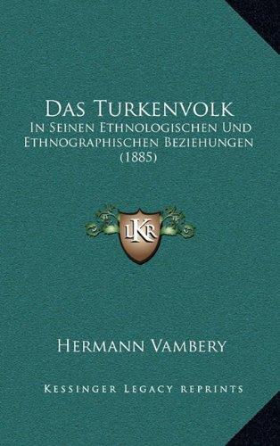 Das Turkenvolk: In Seinen Ethnologischen Und Ethnographischen Beziehungen (1885)