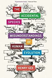 The Accidental Species: Misunderstandings of Human Evolution by Henry Gee (2013-10-15)