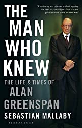 The Man Who Knew: The Life and Times of Alan Greenspan by Sebastian Mallaby (2016-10-11)