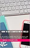 How To Get Started With Trello: Your guide to simplify your life in all aspects and to get organized (incl. 7 free template boards!) (English Edition)