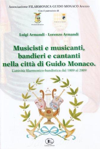Musicisti e musicanti, bandieri e cantanti nella citt di Guido Monaco. L'attivit filarmonico-bandistica dal 1809 al 2009