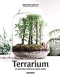 Terrarium: 33 mondes végétaux sous verre