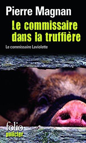 Le Commissaire Dans LA Truffiere (Commissaire LaViolette Mystery) par Pierre Magnan