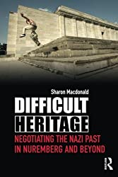 Difficult Heritage: Negotiating the Nazi Past in Nuremberg and Beyond by Sharon Macdonald (2008-12-26)