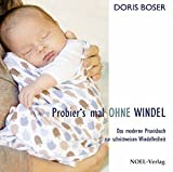 Probier´s mal ohne Windel: Das moderne Praxisbuch zur schrittweisen Windelfreiheit