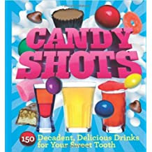 Candy Shots: 150 Decadent, Delicious Drinks for Your Sweet Tooth by Paul Knorr (2011-06-07)
