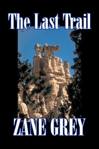 The Last Trail by Zane Grey, Fiction, Westerns, Historical