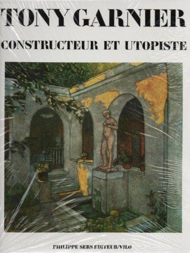 Tony Garnier: Constructeur et utopiste par René Jullian