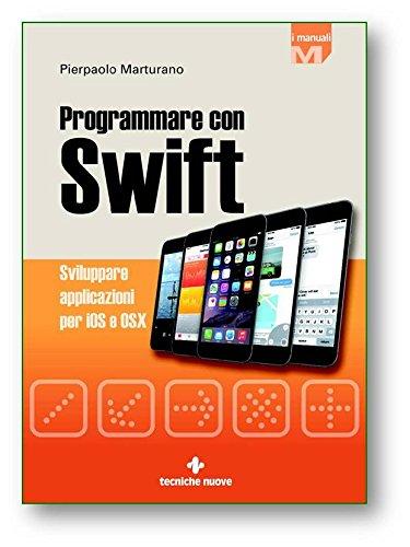 Programmare con Swift. Sviluppare applicazioni per iOS e OSX
