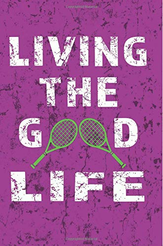 Living the Good Life: Awesome Cute Blank Lined Journal For Girl & Boy Tennis Players por Tennis Giftstore