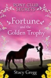 Fortune and the Golden Trophy (Pony Club Secrets, Book 7) (English Edition)