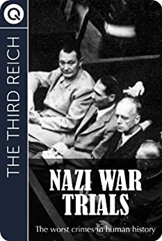 The Third Reich : Nazi War Trials - The worst crimes in human history by [aQUIK eBooks]