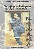 Chenjiagou Taijiquan: alle origini del Taiji stile Chen: Seconda edizione