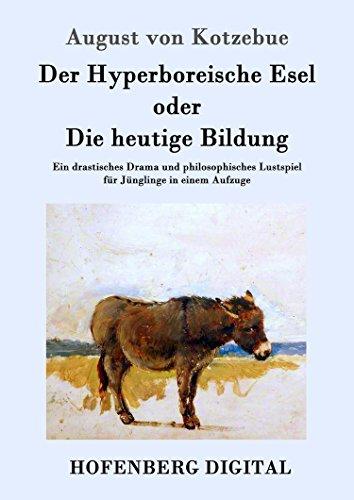 Der Hyperboreische Esel oder Die heutige Bildung: Ein drastisches Drama und philosophisches Lustspiel für Jünglinge in einem Aufzuge