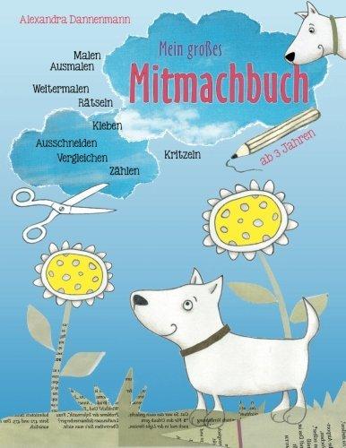 Mein großes Mitmachbuch: Hunde. Zum Malen, Ausmalen, Weitermalen, Rätseln, Vergleichen, Zählen, Kleben, Ausschneiden. Ab 3 Jahren.