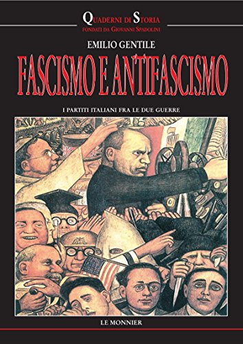 FASCISMO E ANTIFASCISMO. I PARTITI ITALIANI FRA LE DUE GUERRE FASCISMO E ANTIFASCISMO. I PARTITI ITALIANI FRA LE DUE GUERRE (Quaderni di storia)