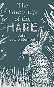 The Private Life of the Hare by [Lewis-Stempel, John]