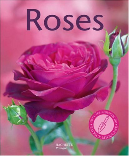 Roses : 100 varits de roses pour rpondre  tous vos besoins. Les conseils d'un spcialiste pour bien choisir et entretenir vos rosiers