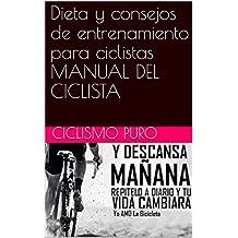 Dieta y consejos de entrenamiento para ciclistas MANUAL DEL CICLISTA  (Spanish Edition)