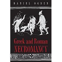 Greek and Roman Necromancy by Daniel Ogden (2004-02-01)