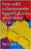 eBook Gratis da Scaricare Fare soldi collezionando oggetti di uso quotidiano facili da reperire (PDF,EPUB,MOBI) Online Italiano