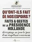 Qu'ont-ils fait de nos espoirs ? Faits et gestes de la présidence Hollande. Décryptage au jour le jour d'un stupéfiant reniement