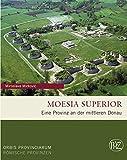 Moesia Superior: Eine Provinz an der mittleren Donau (Zaberns Bildbände zur Archäologie)
