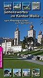 Reiseführer - Sehenswertes im Wallis: fast alle Sehenswürdigketen vom Rhonegletscher bis zum Genfersee (Walder-Reiseführer)