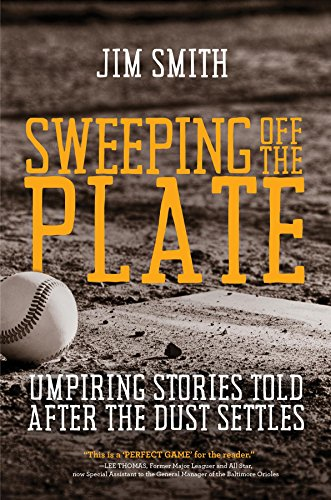 SWEEPING OFF THE PLATE: Umpiring Stories Told After the Dust Settles (English Edition) por Jim Smith