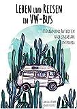 Leben und Reisen im VW-Bus: 100 Antworten auf die häufigsten Fragen nach einem Jahr unterwegs in Nord- und Mittelamerika