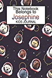 This Notebook Belongs To Josephine Kids Journal: Space Dog Blank Lined 6x9 Paper For Diary Entries Or School Notes