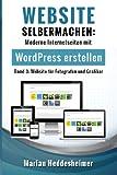 Website Selbermachen (Band 3): für Fotografen und Grafiker: Moderne Internetseiten mit WordPress erstellen (Anleitung für Fotografen und Grafiker) ... vom Einsteiger zum Profi., Band 3)
