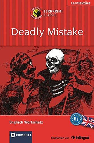 Deadly Mistake: Compact Lernkrimi. Englisch Grundwortschatz - Niveau B1