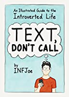 Text, Don't Call: An Illustrated Guide to the Introverted Life (English Edition)