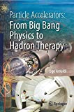 Particle Accelerators: From Big Bang Physics to Hadron Therapy by Ugo Amaldi (31-Jan-2015) Paperback