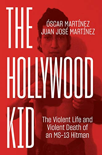 The Hollywood Kid: The Violent Life and Violent Death of an MS-13 Hitman (English Edition)