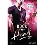 Rock my Heart: Roman (The Last Ones to Know, Band 1)