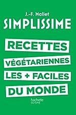 SIMPLISSIME - Les recettes végétariennes les plus faciles du monde de Jean-François Mallet