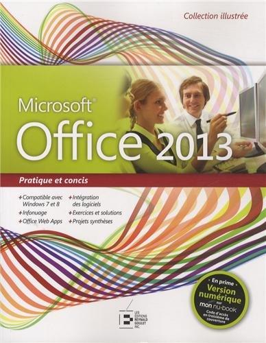 Office 2013, Pratique et concis : Compatible avec Windows 7 et 8, Infonuage, Office Web Apps, Intégration des logiciels, Exercices et solutions, Projets synthèses par Collectif