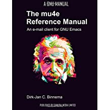The mu4e Reference Manual: an e-mail client for emacs by Dirk-Jan C. Binnema (2014-08-25)