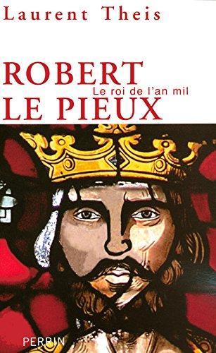 Robert le Pieux : Le roi de l'an mil par From Librairie Académique Perrin