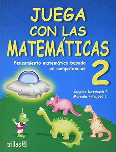 Juega con las matematicas 2/Play with math: Pensamiento Matematico Basado En Competencias/Mathematical Thinking Based in Competitions por Angeles Rossbach P.
