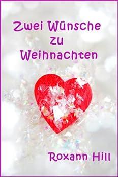 Zwei Wünsche zu Weihnachten (German Edition) by [Hill, Roxann]