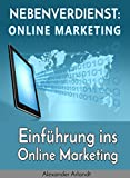 Nebenverdienst: Internet Marketing: Einführung ins Online Marketing