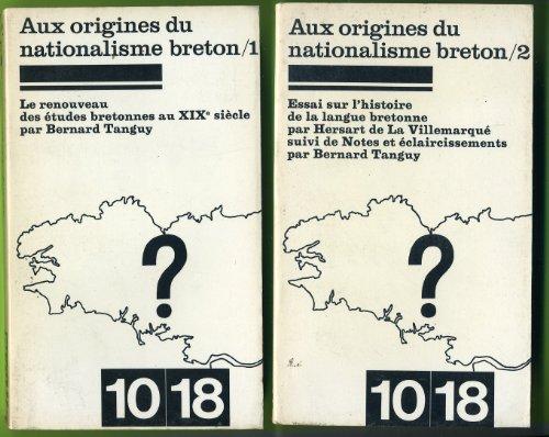 Aux origines du nationalisme breton Tome 1 : Le renouveau des études bretonnes au XIXe / Tome 2 : Essai sur l'histoire de la langue bretonne Suivi de Notes par B. Tanguy
